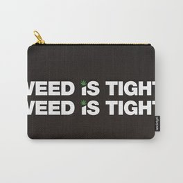 Weed is Tight Carry-All Pouch