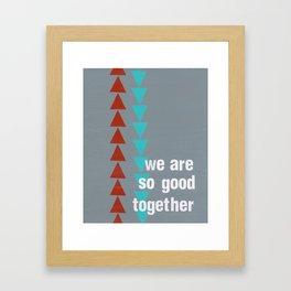 We Are So Good Together Framed Art Print