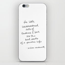 The little unremembered acts of kindness & love are the best parts of a person's life iPhone Skin