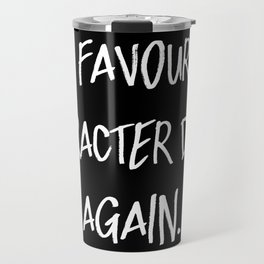 My Favourite Character Died. Again. (Inverted) Travel Mug