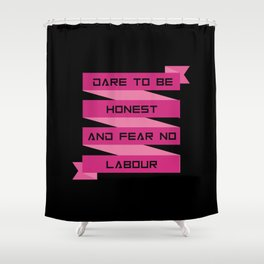 Dare to be honest and fear no labour inspirational Quote Design Shower Curtain