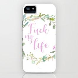 Fuck My Life iPhone Case