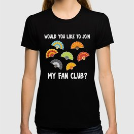 Would you like to join my fan club? T-shirt