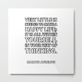 """Very little is needed to make a happy life; it is all within yourself, in your way of thinking."" Ma Metal Print"