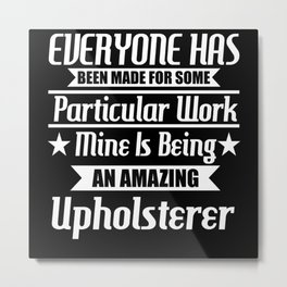 I Am An Amazing Upholsterer Metal Print
