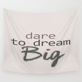 Dare To Dream BIG Wall Tapestry
