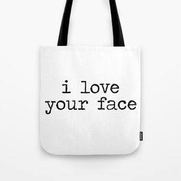 I love your face Tote Bag