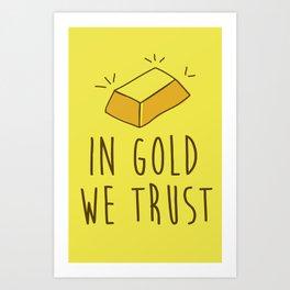 In Gold we trust! Art Print