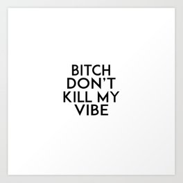 GIRLS ROOM DECOR, Bitch Don't Kill My Vibe,Modern Art,Humorous Quote,Funny Gift,Printable Art,Girly Art Print