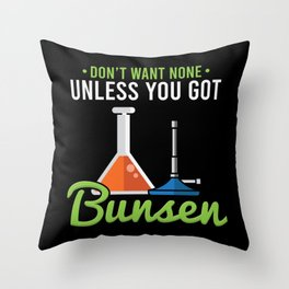 Don't Want None Unless You Got Bunsen For Chemistry Labs Throw Pillow