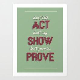 Motivational, inspiring Quote, ACT - SHOW - PROVE, inspiration, motivational Art Print