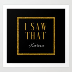 I saw that -Karma Art Print