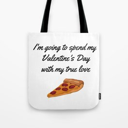I'm going to spend my Valentine's Day with my true love Tote Bag