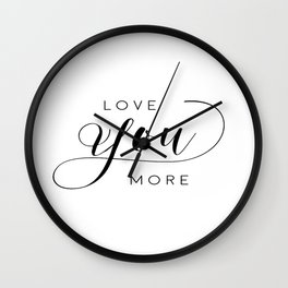 LOVE YOU MORE, Women Gift,Gift For Her,Darling I Love You,Love Quote,Love Art,Lovely Words Wall Clock