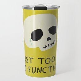 Almost Too Emo to Function Travel Mug