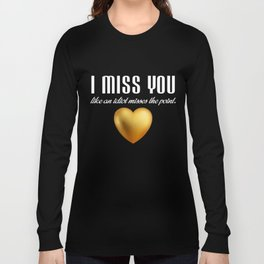Funny Sarcastic T-Shirt I Miss You Like An Idiot Gift Apprel Long Sleeve T-shirt