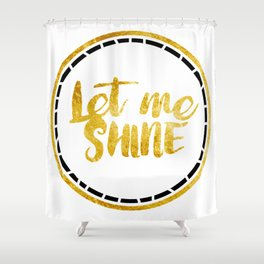 Let Me Shine Shower Curtain