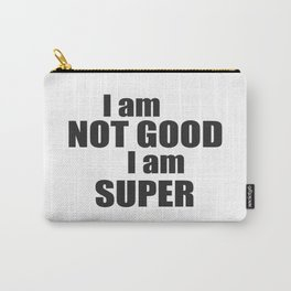 I am not good I am SUPER Carry-All Pouch