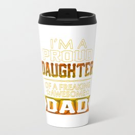 Proud Daughter Of A Freaking Awesome Dad Travel Mug
