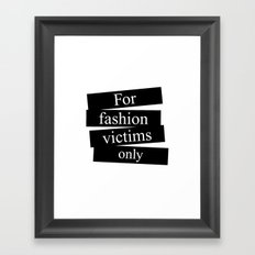 For fashion victims only Framed Art Print