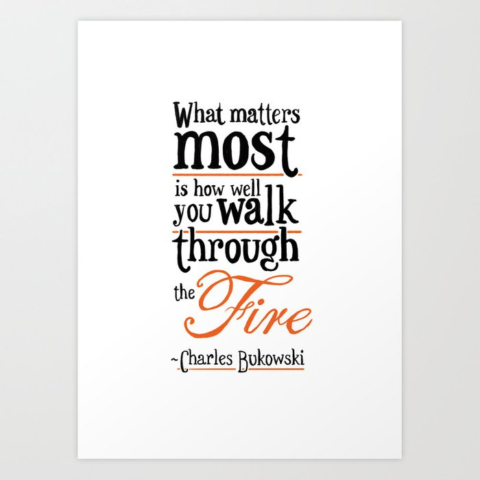 What Matters Most - Charles Bukowski Quote Art Print