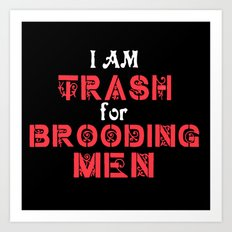 I Am Trash for Brooding Men Art Print