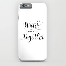 Save Water Shower Together,Bathroom Wall Art,BATHROOM DECOR,Shower Decor,Gift For Her,Funny Print,Co iPhone Case