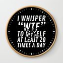I Whisper WTF to Myself at Least 20 Times a Day (Black & White) by creativeangel