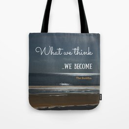 WHAT WE THINK, WE BECOME Tote Bag