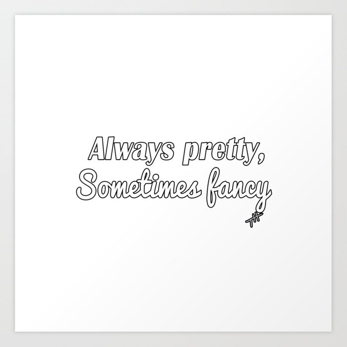 Sometimes Fancy Art Print