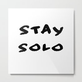 Stay Solo, Clean Metal Print