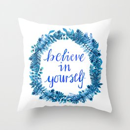 Believe in Yourself - Hand Painted Watercolor Floral Quote Blue Throw Pillow