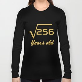 Square Root Of 256 Funny 16 Years Old 16th Birthday Long Sleeve T-shirt