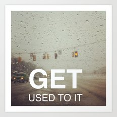 Get Used To It Art Print