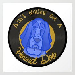 Nothing But A Hound Dog Art Print