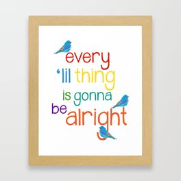 Every Lil Thing is Gonna Be Alright Framed Art Print