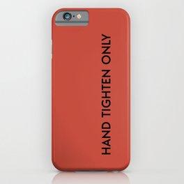 HAND TIGHTEN ONLY iPhone Case