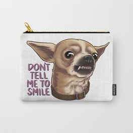Don't Tell Me To Smile Snarling Chihuahua Carry-All Pouch