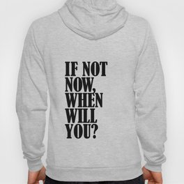If Not Now, When Will You? Hoody