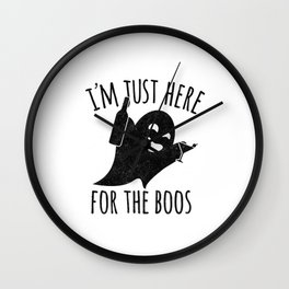 I'm Just Here for the Boos Wall Clock