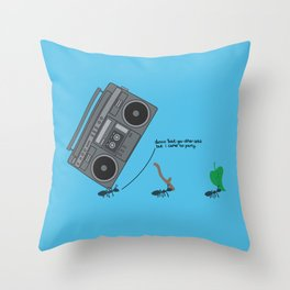 dunno 'bout you other ants, but I came to party! Throw Pillow