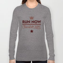 Run Now, Chocolate Later Long Sleeve T-shirt