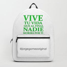 Vive tu Vida que al Final Nadie Morira por Ti Quote Backpack
