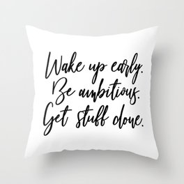 Wake Up Early. Be Ambitious. Get Stuff Done. Throw Pillow
