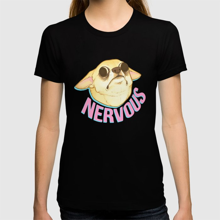 NERVOUS CHIHUAHUA T-shirt