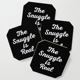 Snuggle Is Real Funny Quote Coaster