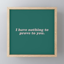 Nothing to Prove  Framed Mini Art Print
