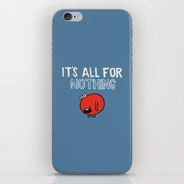 It's all for nothing iPhone Skin