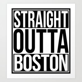 Straight Outta Boston Art Print