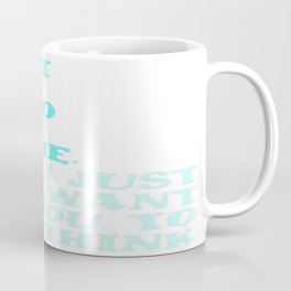 I Don't Want You To Think Like Me I Just Want You To Think Coffee Mug